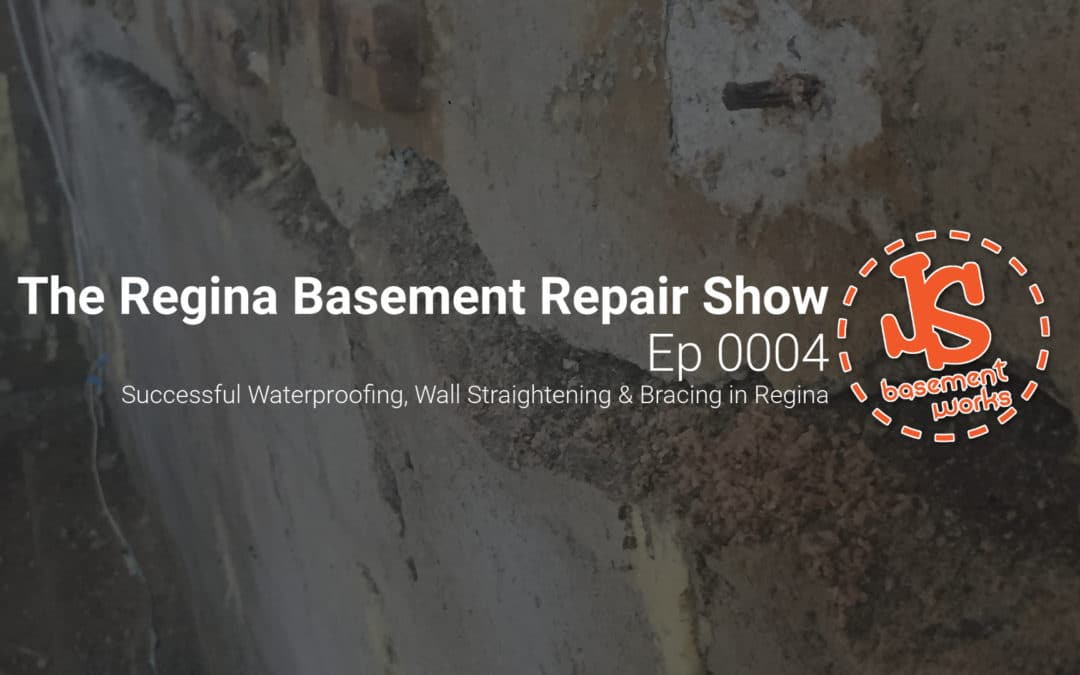 The Regina Basement Repair Show; Successful Waterproofing, Wall Straightening & Bracing | Episode 0004