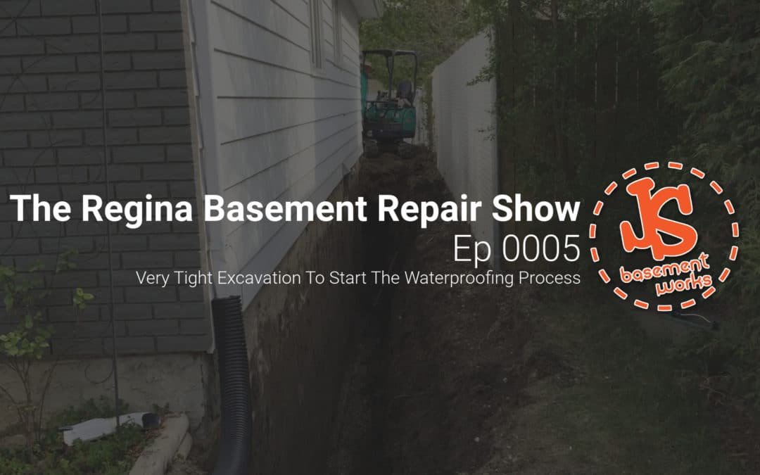 The Regina Basement Repair Show; A Very Tight Excavation To Start The Waterproofing Process  | Episode 0005