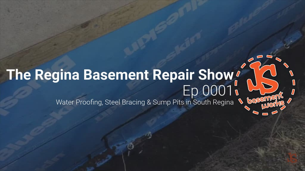 The Regina Basement Repair Show; Water Proofing, Steel Bracing & Sump Pits in South Regina | Episode 0001