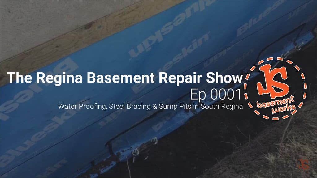 The Regina Basement Repair Show; Water Proofing, Steel Bracing & Sump Pits in South Regina | Episode 0001
