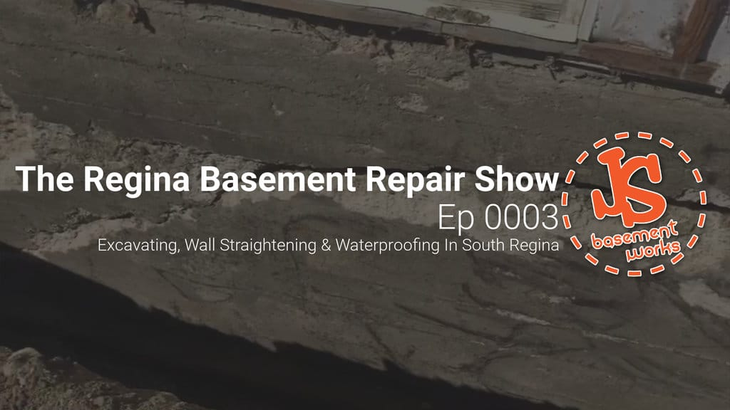 The Regina Basement Repair Show; Excavating, Wall Straightening & Waterproofing In South Regina | Episode 0003