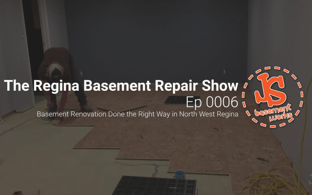 The Regina Basement Repair Show; Basement Renovation Done the Right Way in NW Regina   | Episode 0006