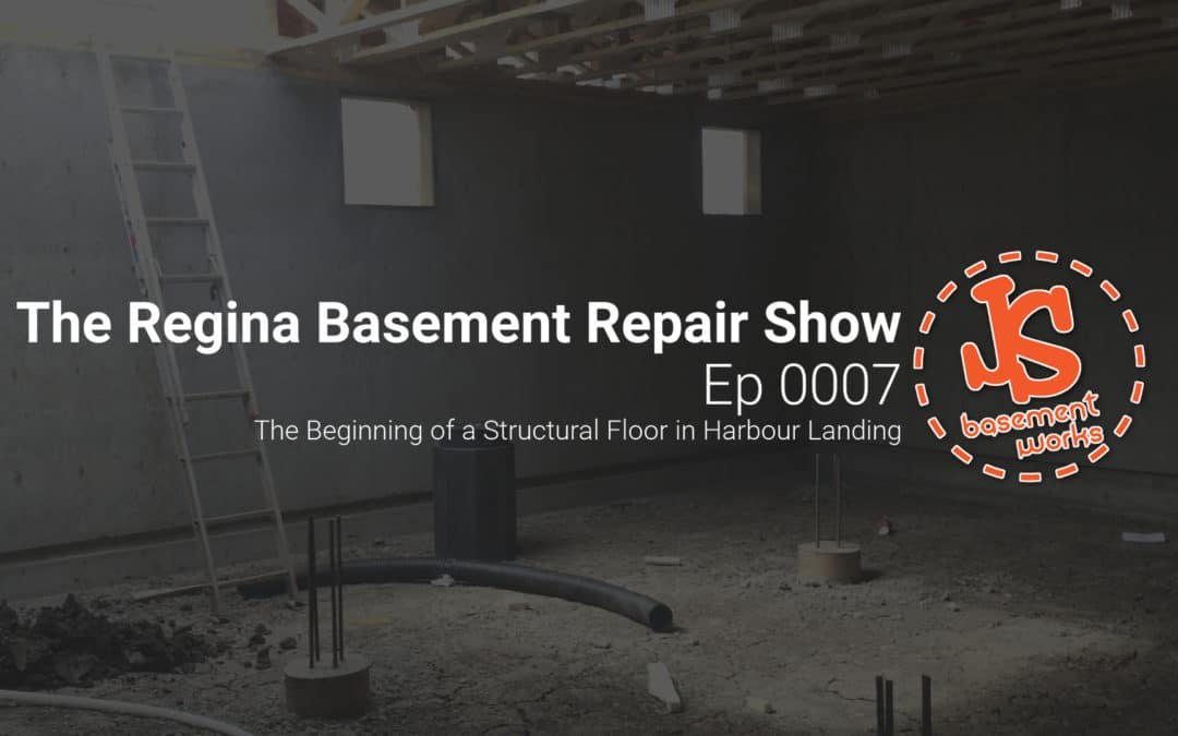 The Regina Basement Repair Show; New Home Structural Floor in Harbour Landing, Regina   | Episode 0007