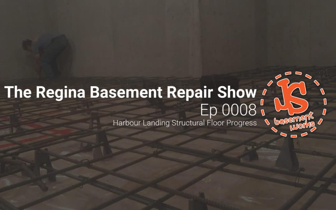 The Regina Basement Repair Show;  Harbour Landing Structural Floor Progress   | Episode 0008