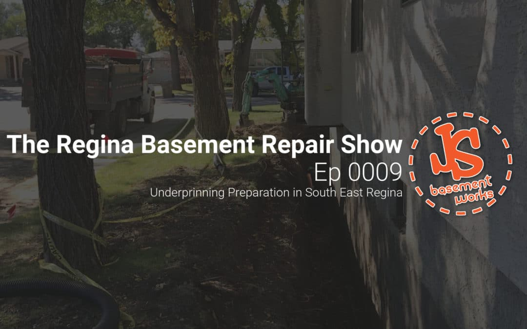 The Regina Basement Repair Show;  Underprinning Preparation in South East Regina   | Episode 0009