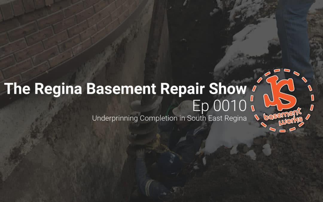 The Regina Basement Repair Show;  Underprinning Completion in South East Regina   | Episode 0010