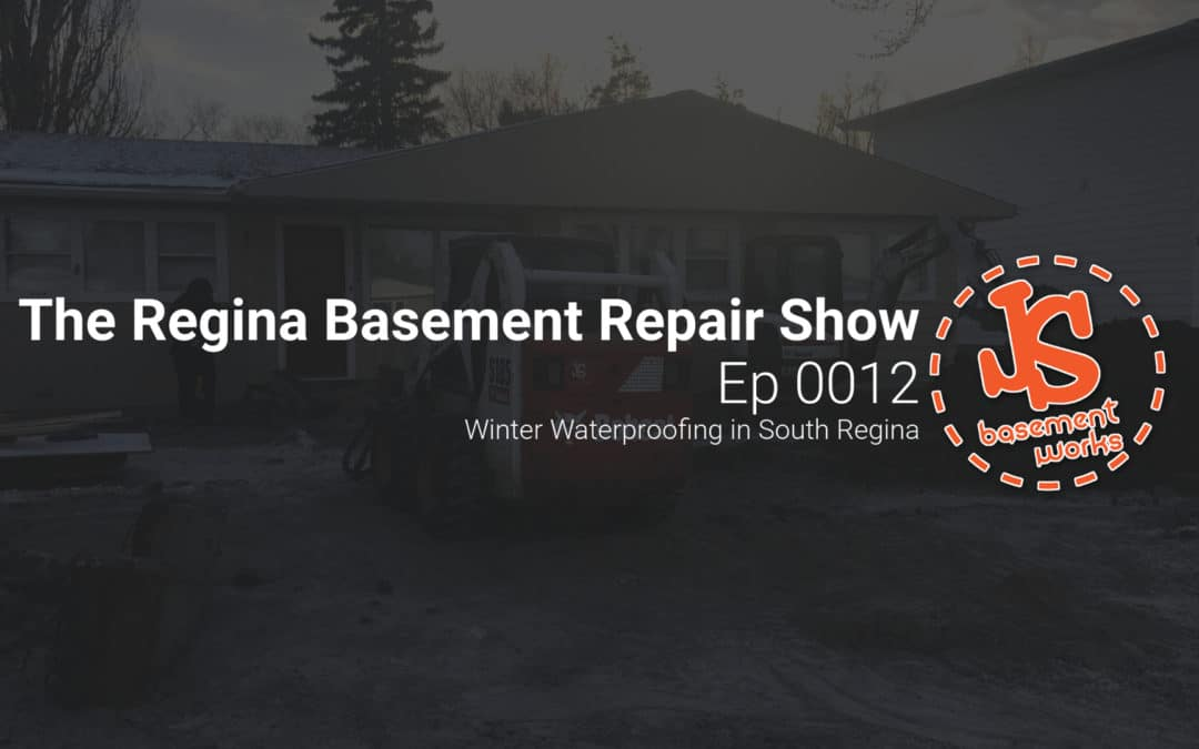 The Regina Basement Repair Show;  Winter Waterproofing in South Regina   | Episode 0012