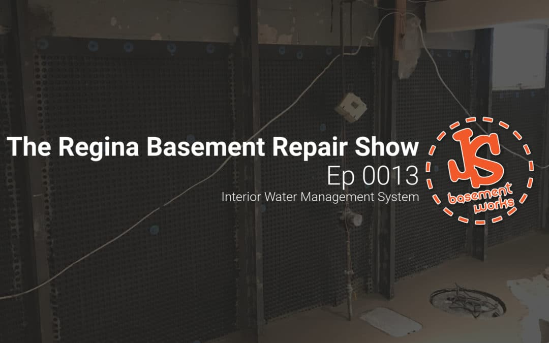 The Regina Basement Repair Show;  Interior Water Management System   | Episode 0013