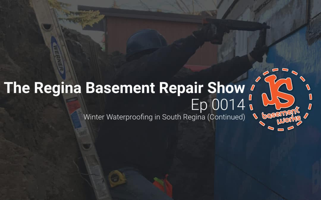 The Regina Basement Repair Show;  Winter Waterproofing in South Regina Continued   |  Episode 0014